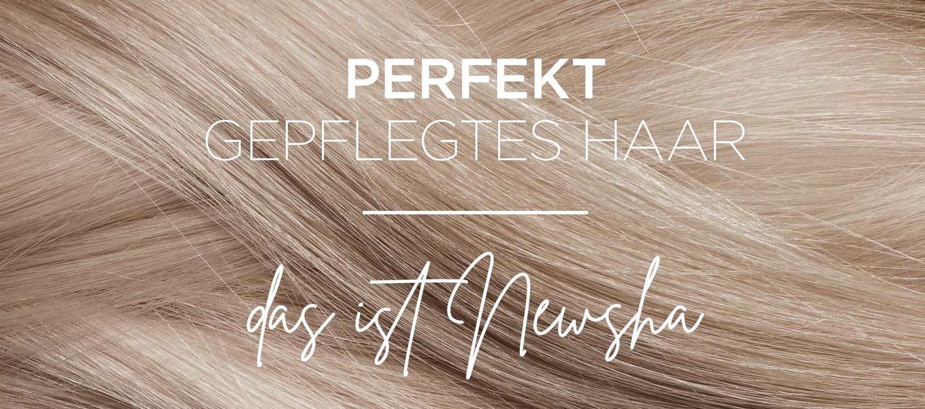 Newsha – perfekt gepflegtes Haar